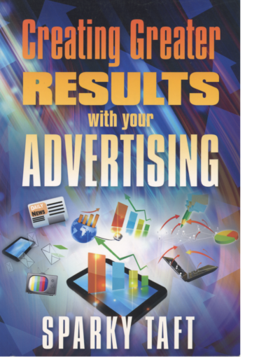 Creating Greater Results with Your Advertising by Sparky Taft