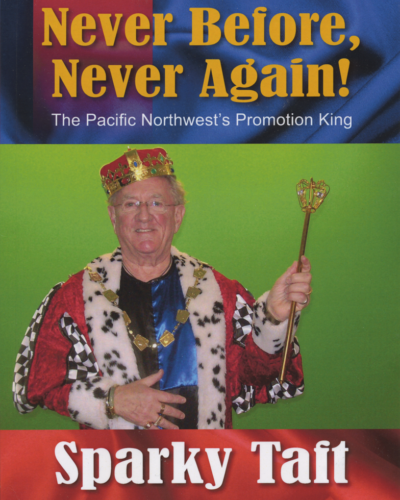 Never Before, Never Again!: The Pacific Northwest's Promotion King by Sparky Taft